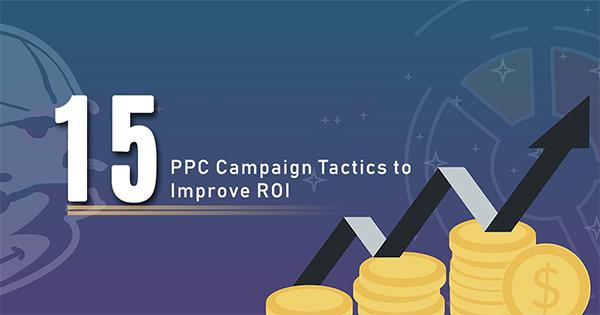 15 PPC Campaign Tactics to Improve ROI