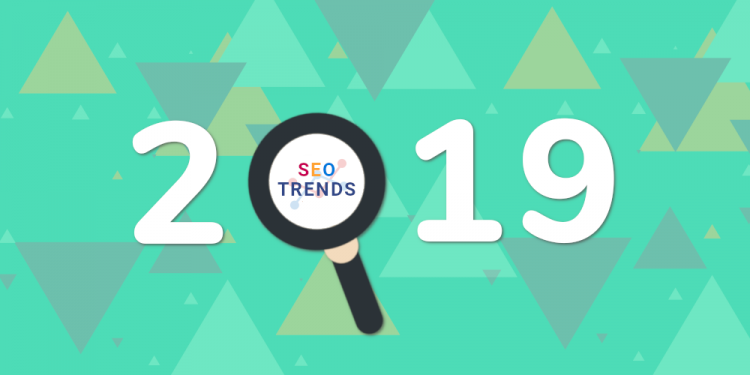 8 Important 2019 SEO Trends You Need to Know