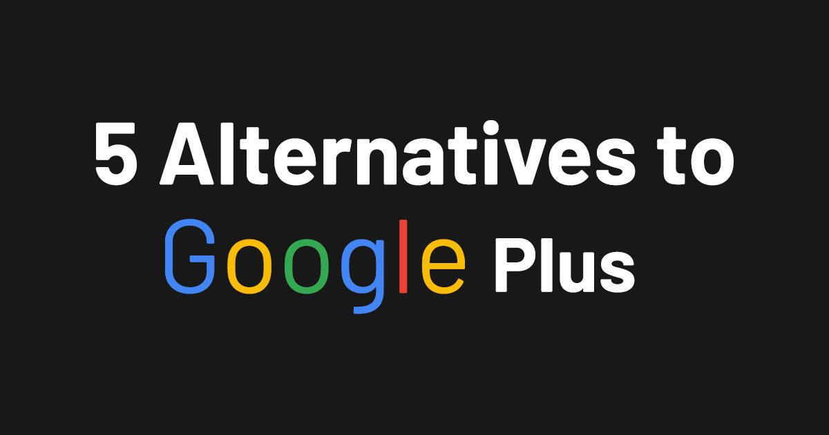 5 Best Alternatives for Google Plus Users